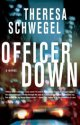 Officer Down by Theresa Schwegel