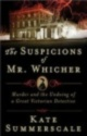 The Suspicions of Mr. Whicher: A Shocking Murder and the Undoing of a Great Victorian Detective by Kate Summerscale